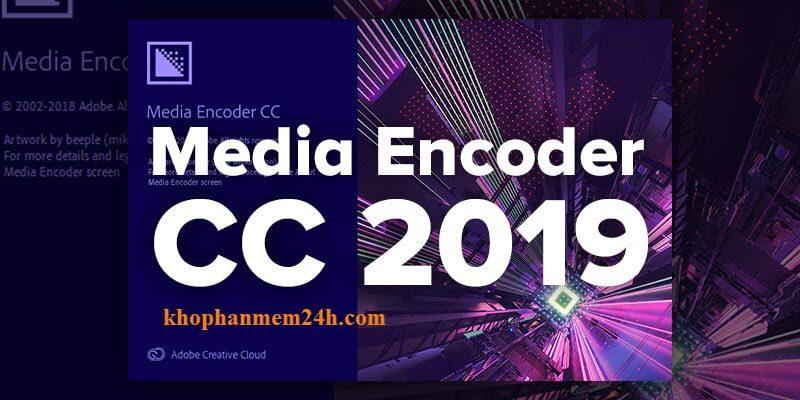 Tải Adobe Media Encoder CC 2019 - Phần mềm biên tập video chuyên nghiệp 2019 1