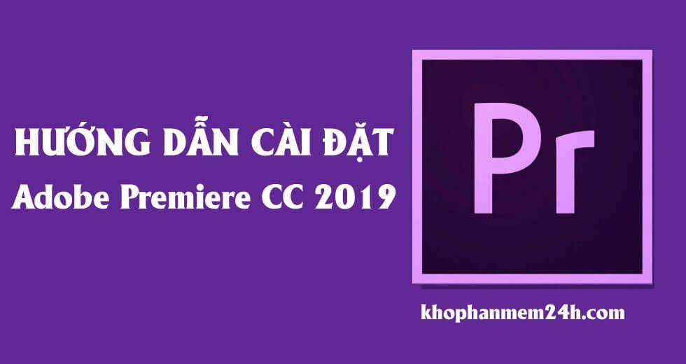 Tải Adobe Premiere Pro CC 2019 và Cách cài Premiere CC 2019 Full Active