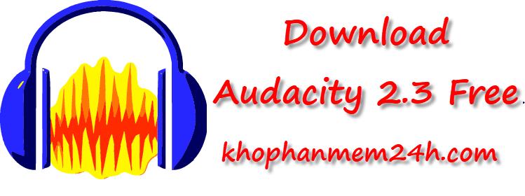 Tải Audacity 2.3 Free – Phần mềm cắt ghép xử lý âm thanh hiệu quả