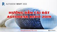 Download Autodesk Revit 2019 Full – Hướng dẫn cài đặt Revit 2019