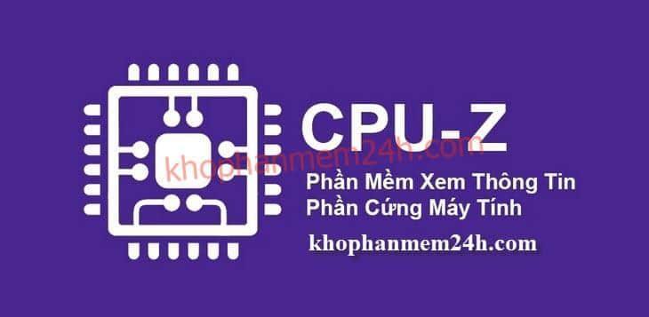 Tải CPU Z 1.87 Free – Phần mềm kiểm tra thông tin phần cứng máy tính chuyên nghiệp