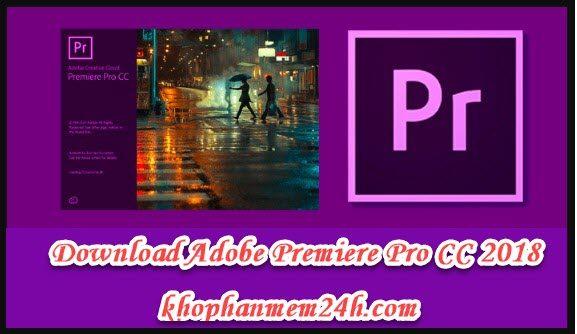 Tải Adobe Premiere Pro CC 2018 full – Hướng dẫn cách cài đặt Premiere Pro CC 2018