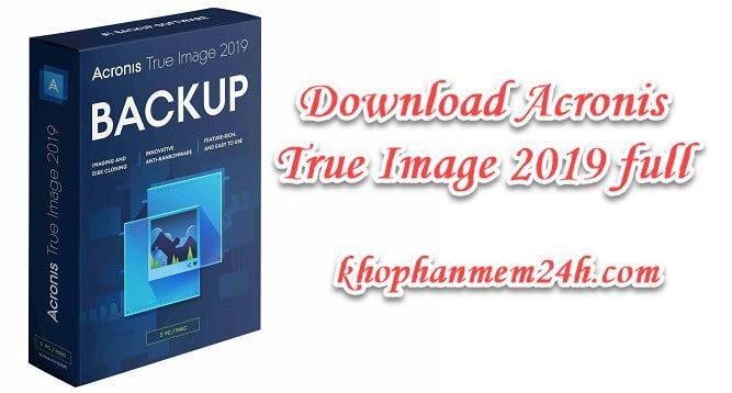 Tải Acronis True Image 2019 full key - phần mềm sao lưu và khôi phục dữ liệu 1