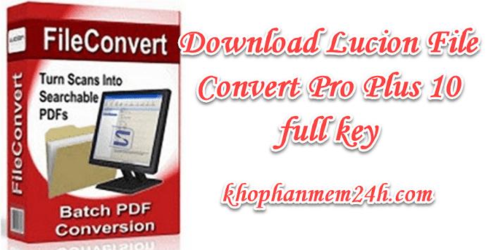 Download Lucion FileConvert Professional Plus 10.2 full key- Phần mềm chuyển file sang pdf 1
