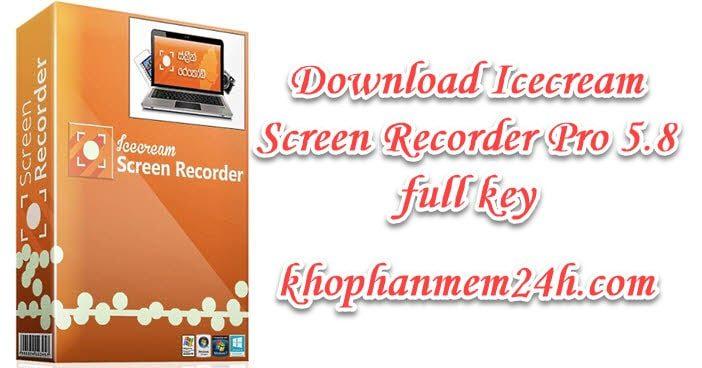 Tải Icecream Screen Recorder Pro 5.8 full key - Phần mềm quay màn hình máy tính 1