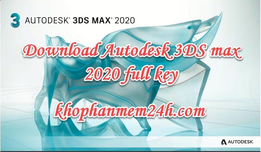 Download Autodesk 3ds Max 2020 full key mới nhất & hướng dẫn cài đặt 1