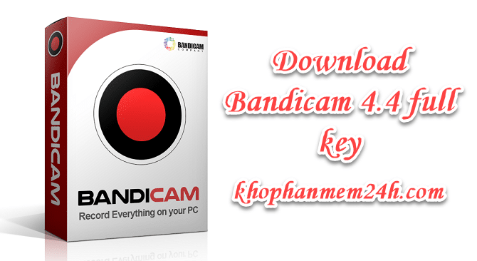 Download Bandicam 4.4 full key mới nhất 2019 - Phần mềm quay màn hình nhẹ nhất 1