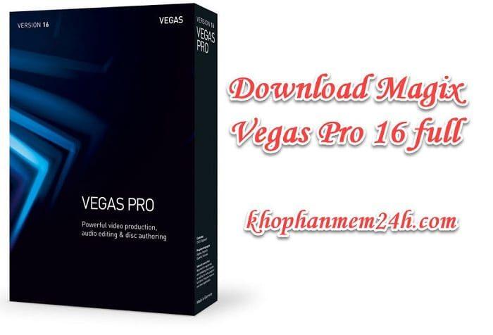 Download Magix Vegas Pro 16 full key - Hướng dẫn cài đặt chi tiết