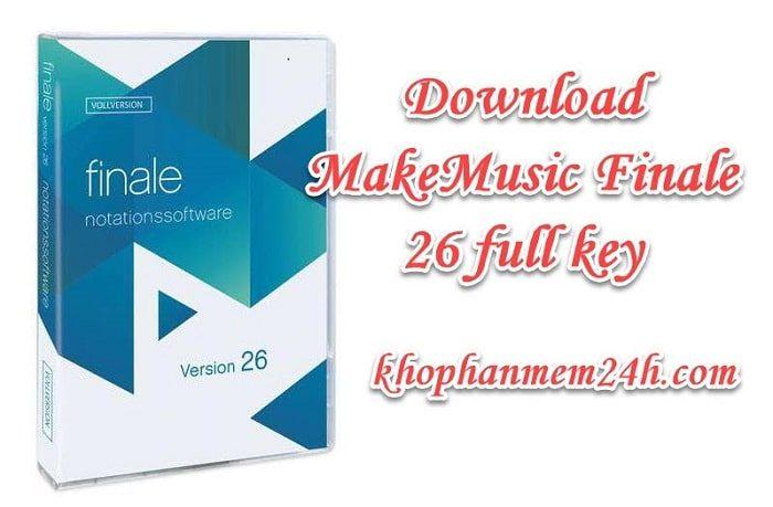 Download MakeMusic Finale 26 full key - Chương trình soạn nhạc 1