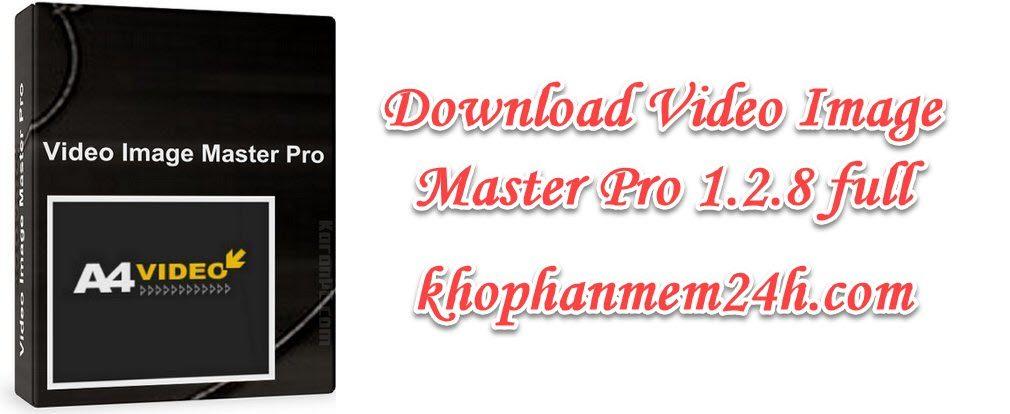Tải Video Image Master Pro 1.2.8 full - phần mềm chuyển video sang ảnh 1