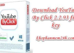 Tải YouTube by Click 2.2.93 full key – Phần mềm tải video youtube