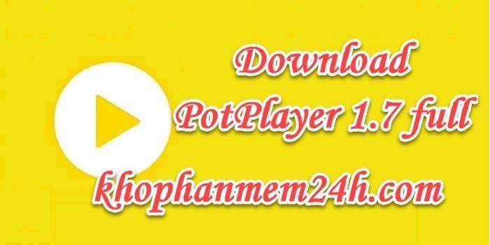 Tải PotPlayer 1.7 mới nhất – Hướng dẫn cài đặt chi tiết
